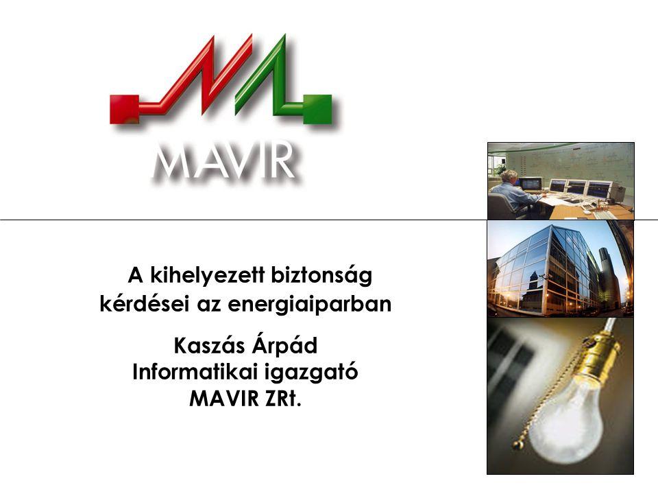 A kihelyezett biztonság kérdései az energiaiparban Kaszás Árpád Informatikai igazgató MAVIR ZRt.