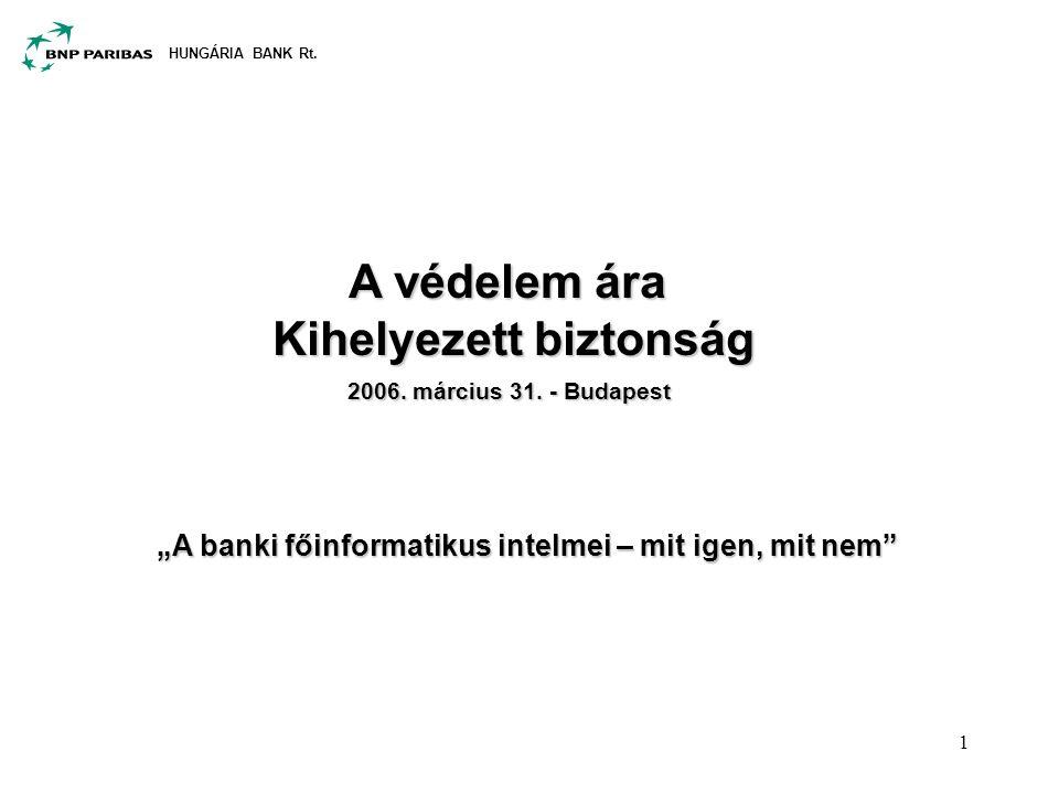 """HUNGÁRIA BANK Rt. 1 A védelem ára Kihelyezett biztonság 2006. március 31. - Budapest """"A banki főinformatikus intelmei – mit igen, mit nem"""""""