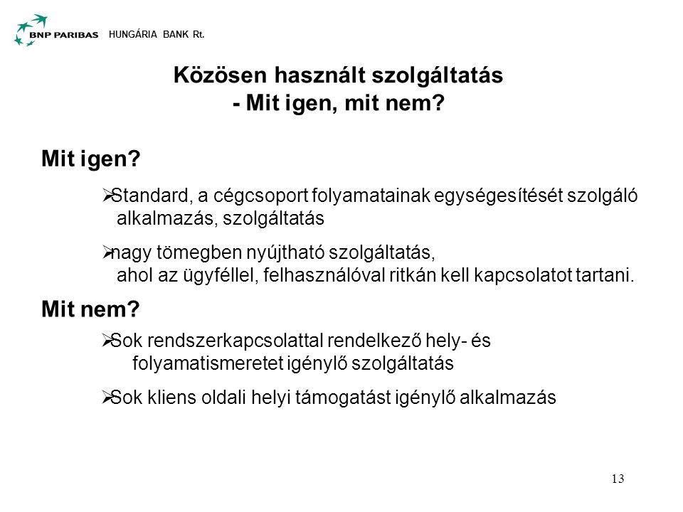 HUNGÁRIA BANK Rt. 13 Közösen használt szolgáltatás - Mit igen, mit nem? Mit igen? Mit nem?  Sok rendszerkapcsolattal rendelkező hely- és folyamatisme
