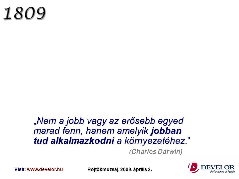 """Visit: www.develor.huRöjtökmuzsaj, 2009. április 2. """"Nem a jobb vagy az erősebb egyed marad fenn, hanem amelyik jobban tud alkalmazkodni a környezetéh"""