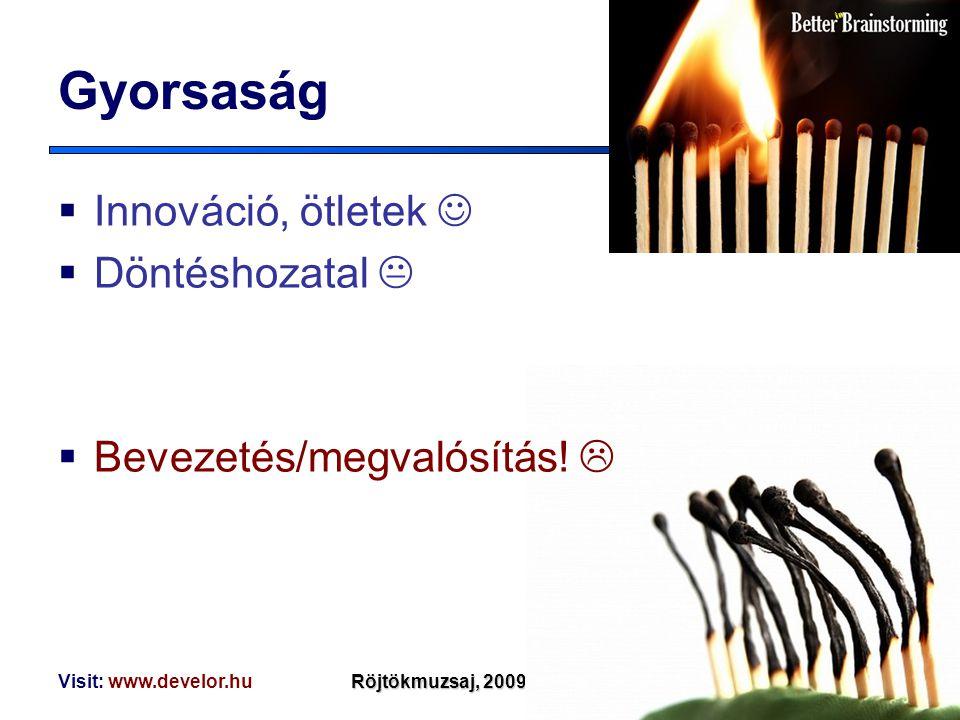 Visit: www.develor.huRöjtökmuzsaj, 2009. április 2. Gyorsaság  Innováció, ötletek  Döntéshozatal   Bevezetés/megvalósítás!  in