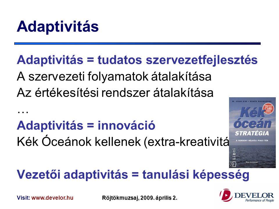 Visit: www.develor.huRöjtökmuzsaj, 2009. április 2. Adaptivitás Adaptivitás = tudatos szervezetfejlesztés A szervezeti folyamatok átalakítása Az érték