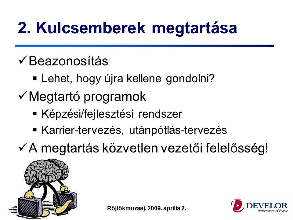 Visit: www.develor.huRöjtökmuzsaj, 2009. április 2. 2. Kulcsemberek megtartása Beazonosítás  Lehet, hogy újra kellene gondolni? Megtartó programok 