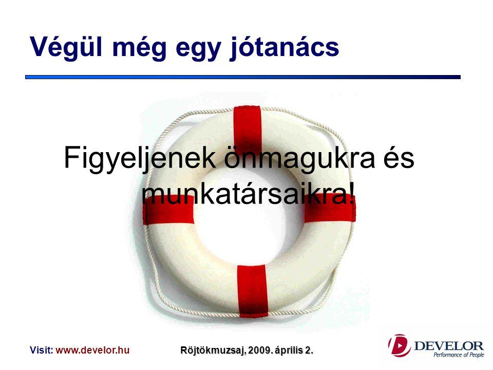 Visit: www.develor.huRöjtökmuzsaj, 2009. április 2. Végül még egy jótanács Figyeljenek önmagukra és munkatársaikra!
