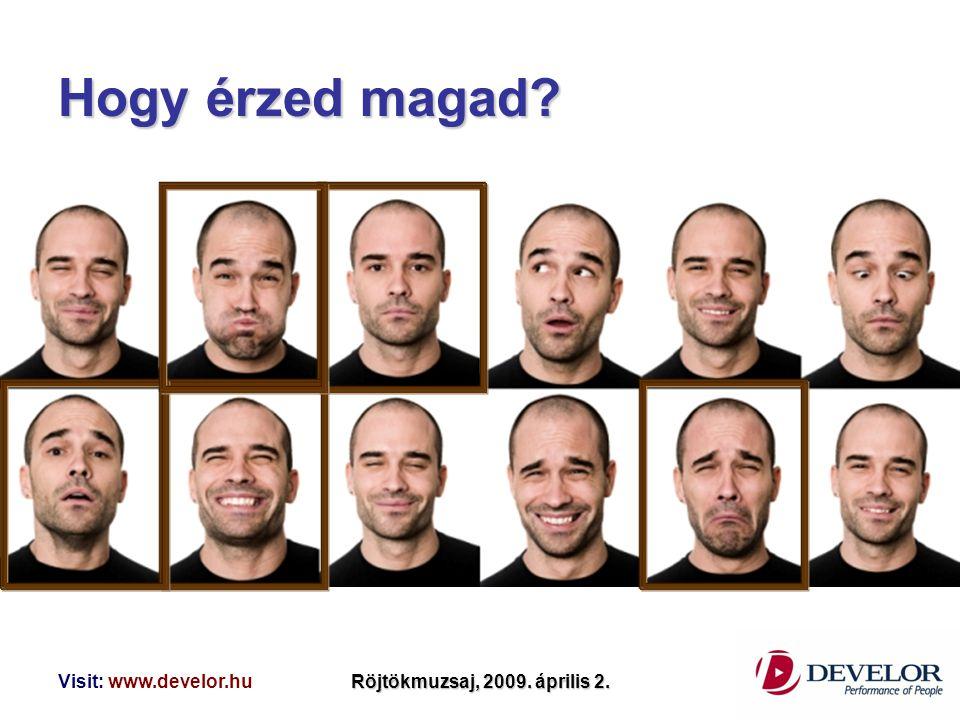 Visit: www.develor.huRöjtökmuzsaj, 2009. április 2. Hogy érzed magad?
