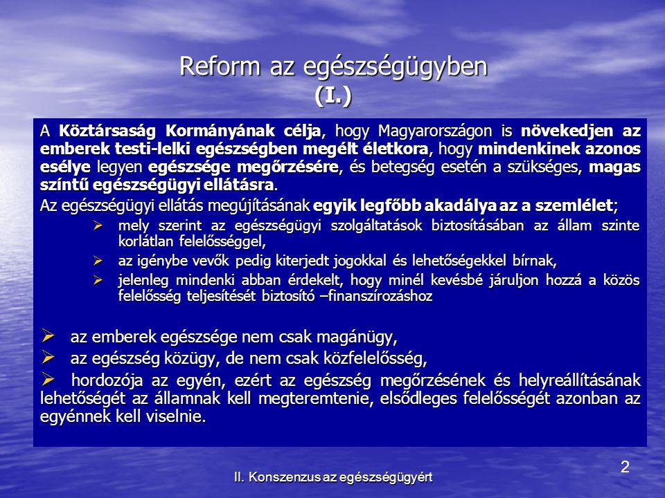 2 II. Konszenzus az egészségügyért Reform az egészségügyben (I.) A Köztársaság Kormányának célja, hogy Magyarországon is növekedjen az emberek testi-l