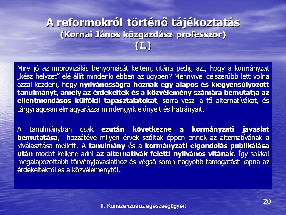 20 II. Konszenzus az egészségügyért A reformokról történő tájékoztatás (Kornai János közgazdász professzor) (I.) Mire jó az improvizálás benyomását ke