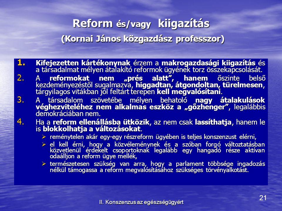 21 II. Konszenzus az egészségügyért Reform és/vagy kiigazítás (Kornai János közgazdász professzor) 1. Kifejezetten kártékonynak érzem a makrogazdasági