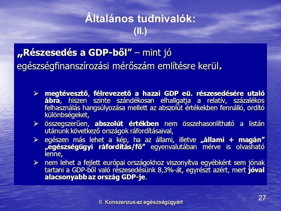 """27 II. Konszenzus az egészségügyért """" Részesedés a GDP-ből"""" – mint jó egészségfinanszírozási mérőszám említésre kerül.  megtévesztő, félrevezető a ha"""