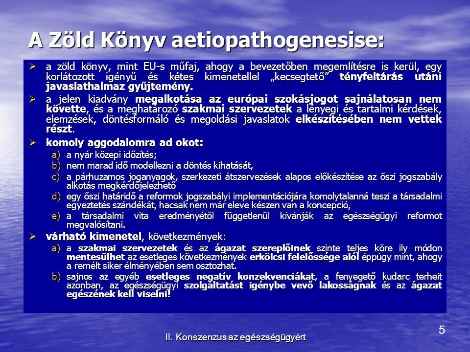 5 II. Konszenzus az egészségügyért A Zöld Könyv aetiopathogenesise:  a zöld könyv, mint EU-s műfaj, ahogy a bevezetőben megemlítésre is kerül, egy ko