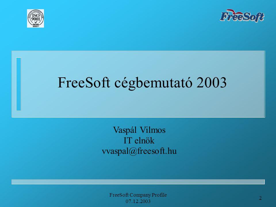 FreeSoft Company Profile 07.12.2003 2 FreeSoft cégbemutató 2003 Vaspál Vilmos IT elnök vvaspal@freesoft.hu