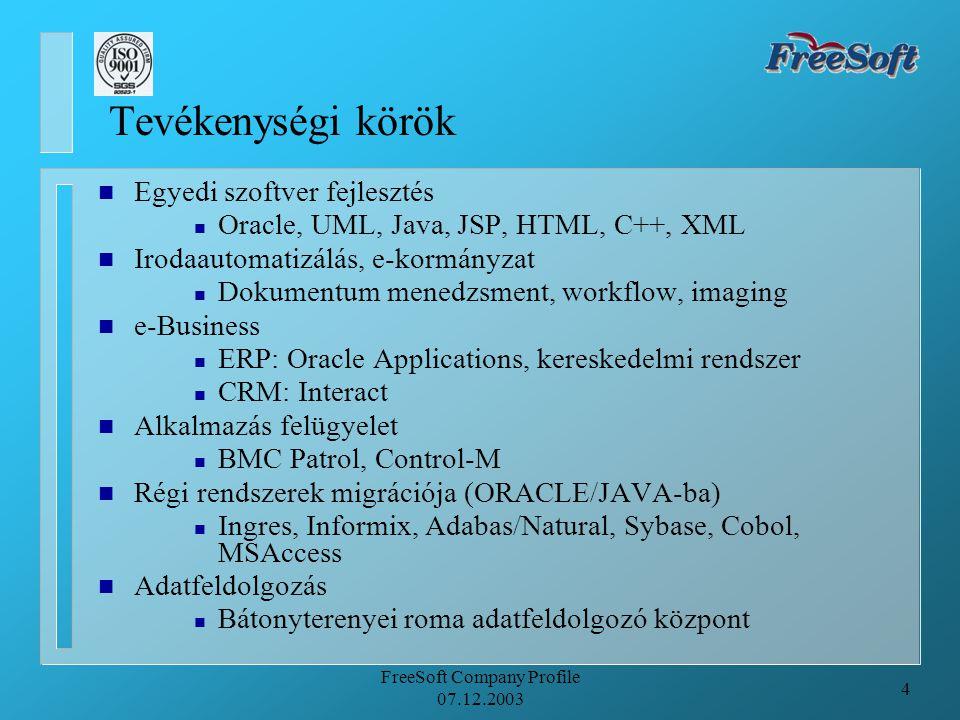 4 FreeSoft Company Profile 07.12.2003 Tevékenységi körök n Egyedi szoftver fejlesztés n Oracle, UML, Java, JSP, HTML, C++, XML n Irodaautomatizálás, e