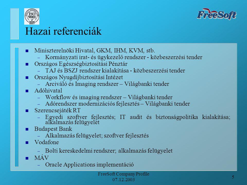 5 FreeSoft Company Profile 07.12.2003 Hazai referenciák n Miniszterelnöki Hivatal, GKM, IHM, KVM, stb. – Kormányzati irat- és ügykezelő rendszer - köz