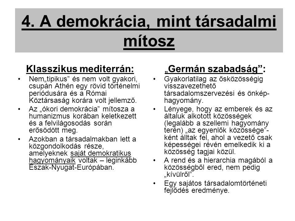 """4. A demokrácia, mint társadalmi mítosz Klasszikus mediterrán: Nem""""tipikus"""" és nem volt gyakori, csupán Athén egy rövid történelmi periódusára és a Ró"""