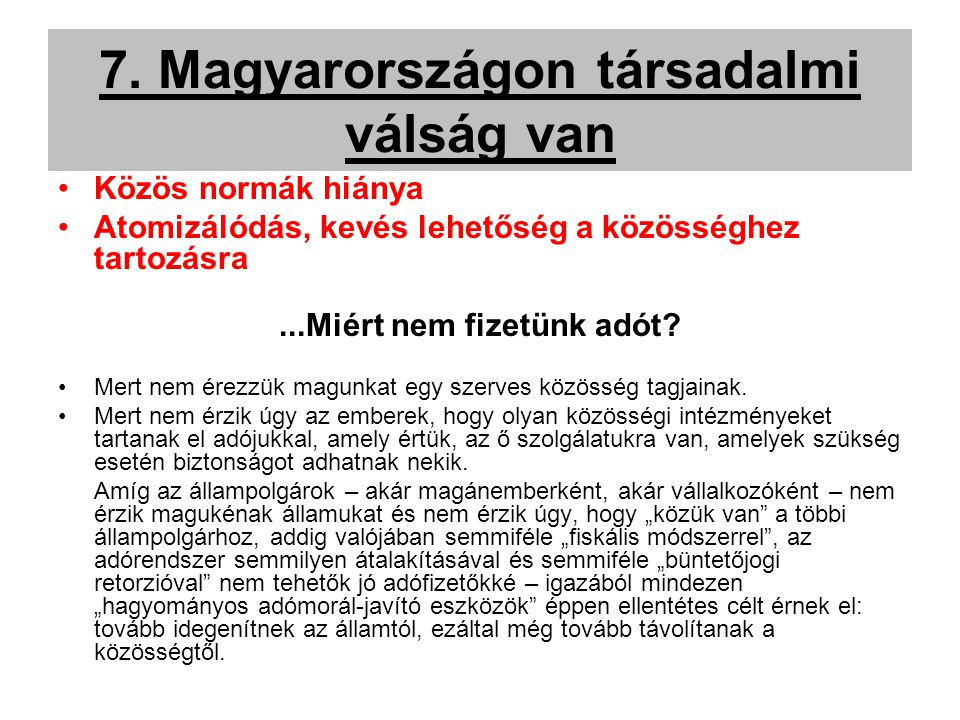 7. Magyarországon társadalmi válság van Közös normák hiánya Atomizálódás, kevés lehetőség a közösséghez tartozásra...Miért nem fizetünk adót? Mert nem