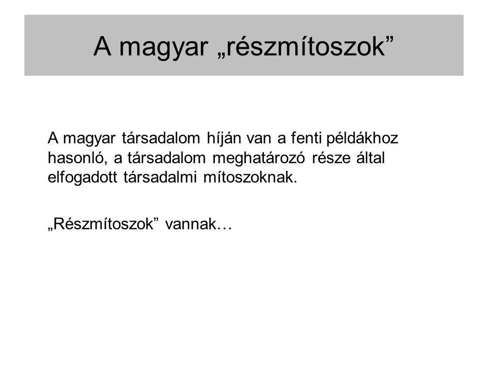 """A magyar """"részmítoszok A magyar társadalom híján van a fenti példákhoz hasonló, a társadalom meghatározó része által elfogadott társadalmi mítoszoknak."""
