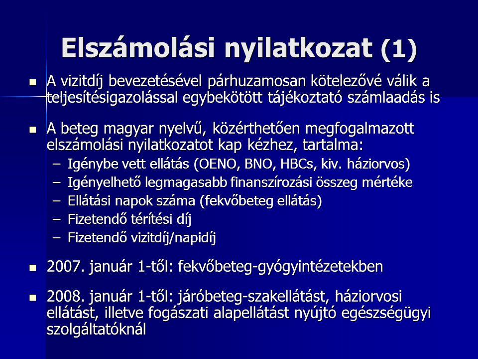 Elszámolási nyilatkozat (1) A vizitdíj bevezetésével párhuzamosan kötelezővé válik a teljesítésigazolással egybekötött tájékoztató számlaadás is A vizitdíj bevezetésével párhuzamosan kötelezővé válik a teljesítésigazolással egybekötött tájékoztató számlaadás is A beteg magyar nyelvű, közérthetően megfogalmazott elszámolási nyilatkozatot kap kézhez, tartalma: A beteg magyar nyelvű, közérthetően megfogalmazott elszámolási nyilatkozatot kap kézhez, tartalma: –Igénybe vett ellátás (OENO, BNO, HBCs, kiv.