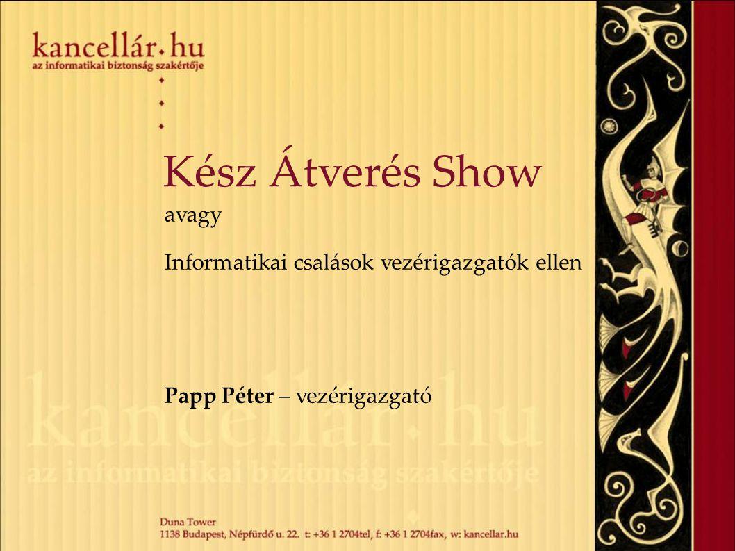 Kész Átverés Show avagy Informatikai csalások vezérigazgatók ellen Papp Péter – vezérigazgató