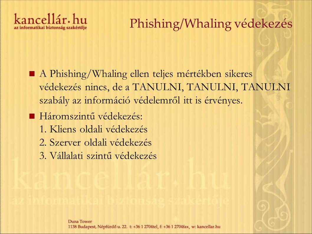 A Phishing/Whaling ellen teljes mértékben sikeres védekezés nincs, de a TANULNI, TANULNI, TANULNI szabály az információ védelemről itt is érvényes. Há