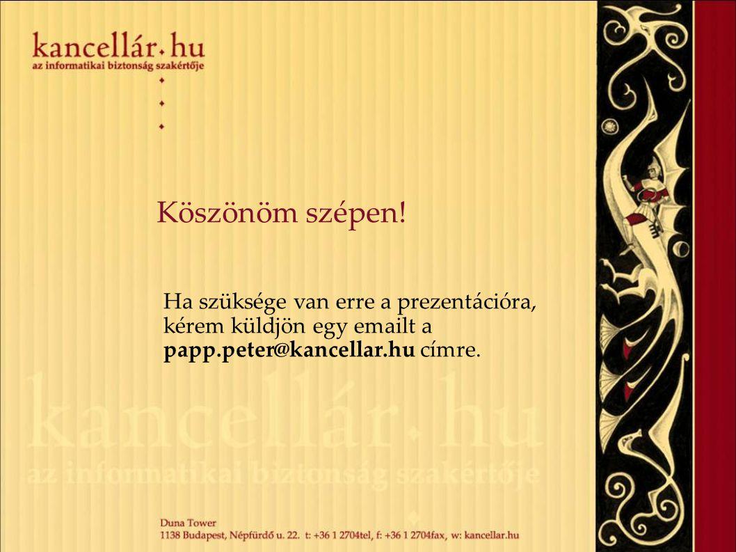 Köszönöm szépen! Ha szüksége van erre a prezentációra, kérem küldjön egy emailt a papp.peter@kancellar.hu címre.
