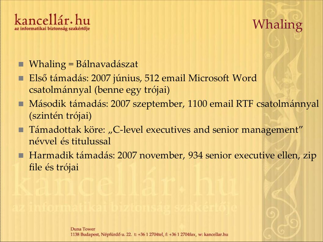 Whaling Whaling = Bálnavadászat Első támadás: 2007 június, 512 email Microsoft Word csatolmánnyal (benne egy trójai) Második támadás: 2007 szeptember,