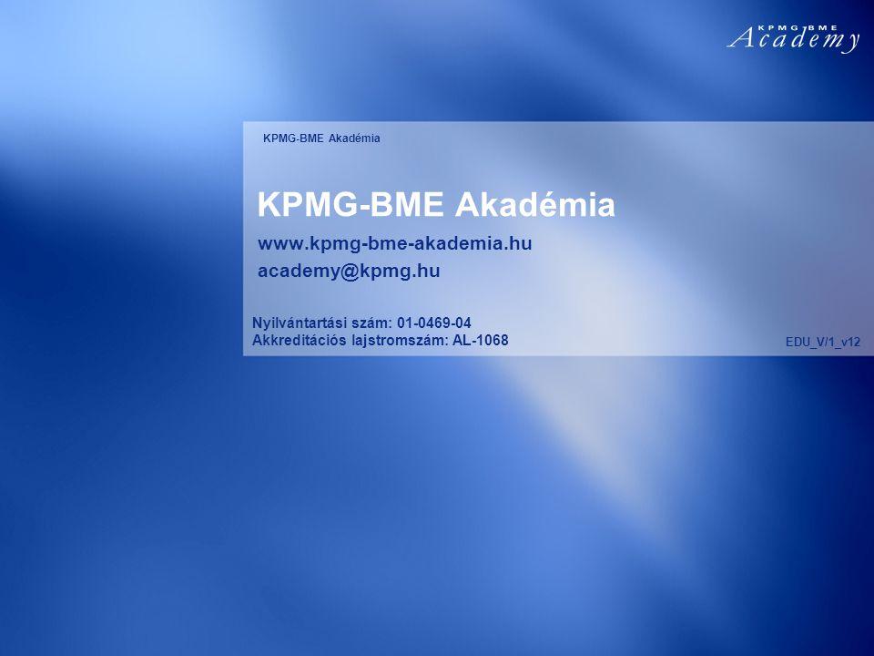 KPMG-BME Akadémia www.kpmg-bme-akademia.hu academy@kpmg.hu Nyilvántartási szám: 01-0469-04 Akkreditációs lajstromszám: AL-1068 EDU_V/1_v12