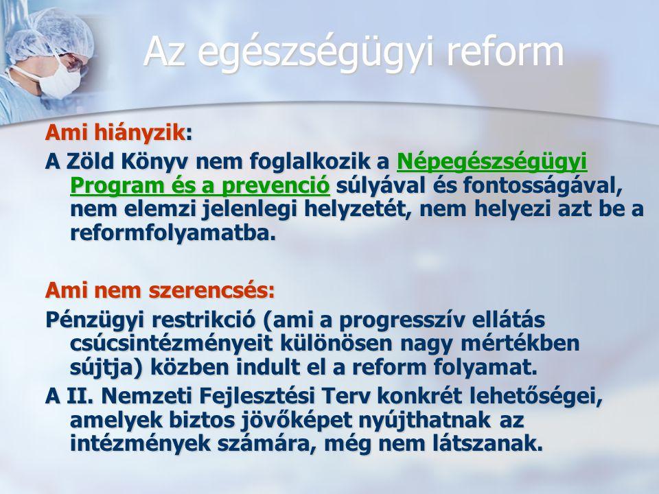 Az egészségügyi reform Ami hiányzik: A Zöld Könyv nem foglalkozik a Népegészségügyi Program és a prevenció súlyával és fontosságával, nem elemzi jelenlegi helyzetét, nem helyezi azt be a reformfolyamatba.