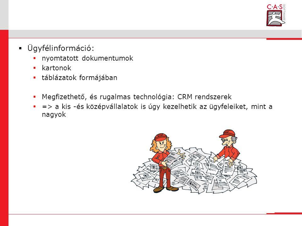  Ügyfélinformáció:  nyomtatott dokumentumok  kartonok  táblázatok formájában  Megfizethető, és rugalmas technológia: CRM rendszerek  => a kis -és középvállalatok is úgy kezelhetik az ügyfeleiket, mint a nagyok