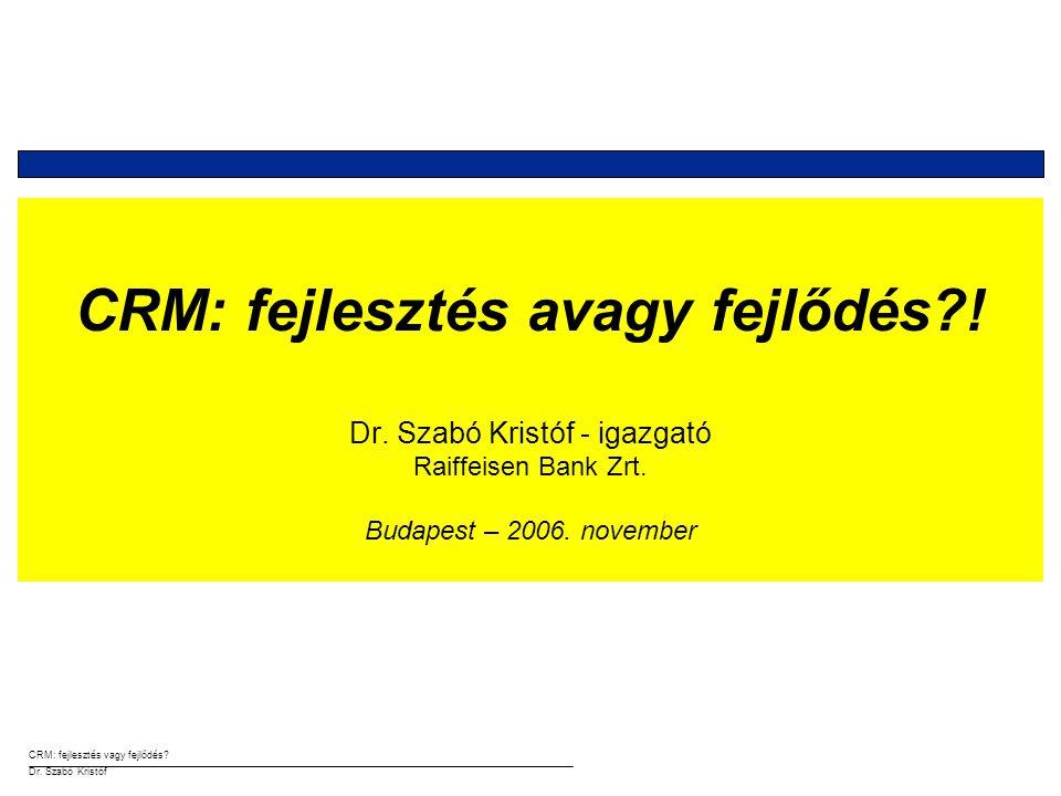 CRM: fejlesztés vagy fejlődés.Dr. Szabó Kristóf SOA ….