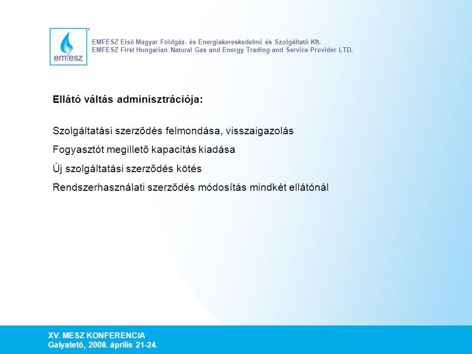 XV. MESZ KONFERENCIA Galyatető, 2008. április 21-24. EMFESZ Első Magyar Földgáz- és Energiakereskedelmi és Szolgáltató Kft. EMFESZ First Hungarian Nat