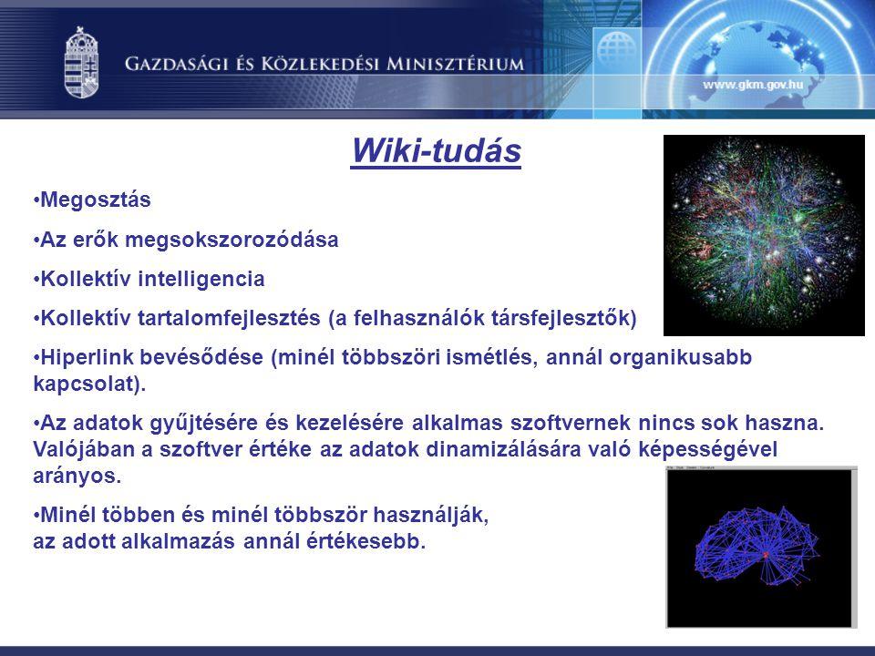 Wiki-tudás Megosztás Az erők megsokszorozódása Kollektív intelligencia Kollektív tartalomfejlesztés (a felhasználók társfejlesztők) Hiperlink bevésődése (minél többszöri ismétlés, annál organikusabb kapcsolat).