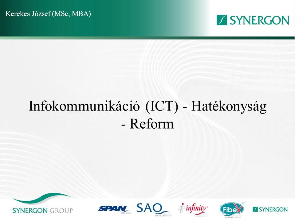Infokommunikáció (ICT) - Hatékonyság - Reform Kerekes József (MSc, MBA)