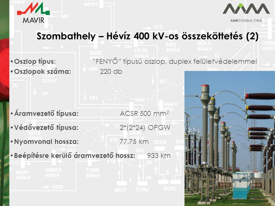 Szombathely – Hévíz 400 kV-os összeköttetés (2) Oszlop típus : FENYŐ típusú oszlop, duplex felületvédelemmel Oszlopok száma: 220 db Áramvezető típusa: ACSR 500 mm 2 Védővezető típusa: 2*(2*24) OPGW Nyomvonal hossza: 77,75 km Beépítésre kerülő áramvezető hossz: 933 km
