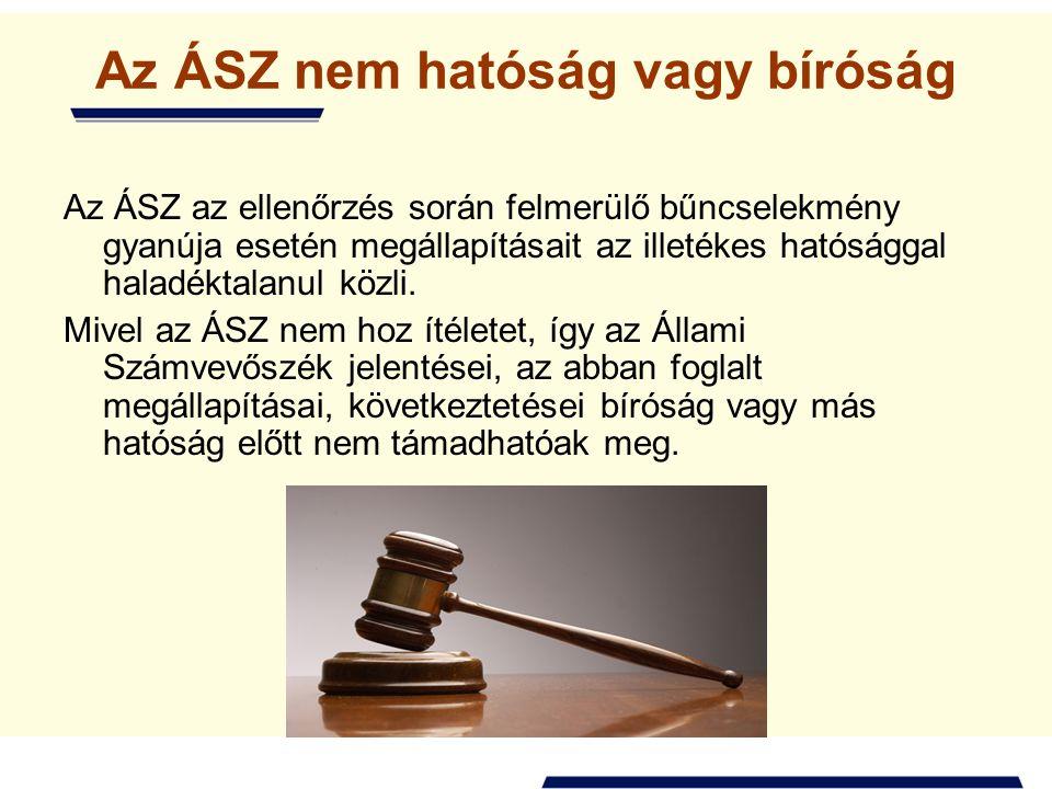 Az ÁSZ nem hatóság vagy bíróság Az ÁSZ az ellenőrzés során felmerülő bűncselekmény gyanúja esetén megállapításait az illetékes hatósággal haladéktalanul közli.