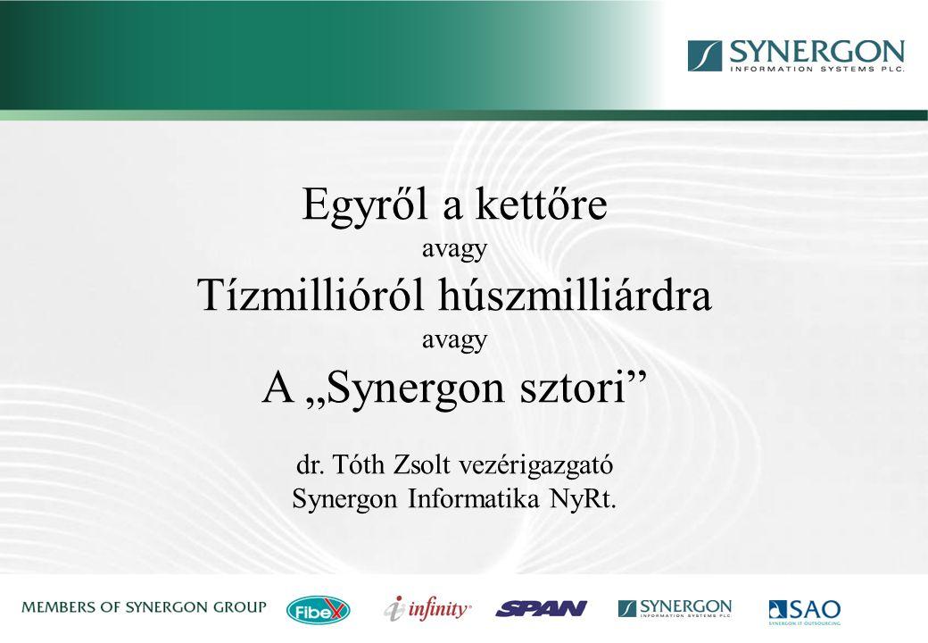 """Egyről a kettőre avagy Tízmillióról húszmilliárdra avagy A """"Synergon sztori"""" dr. Tóth Zsolt vezérigazgató Synergon Informatika NyRt."""
