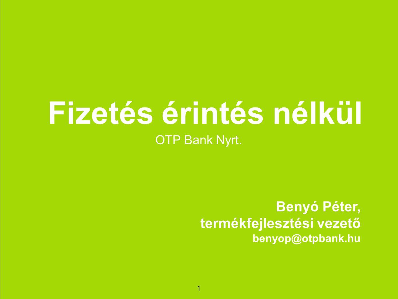 OTP Bank Nyrt. Fizetés érintés nélkül 1 Benyó Péter, termékfejlesztési vezető benyop@otpbank.hu
