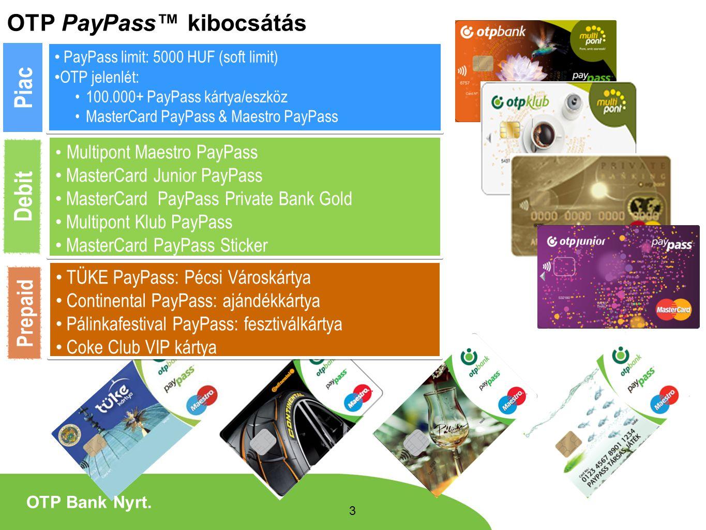 PayPass limit: 5000 HUF (soft limit) OTP jelenlét: 100.000+ PayPass kártya/eszköz MasterCard PayPass & Maestro PayPass PayPass limit: 5000 HUF (soft l