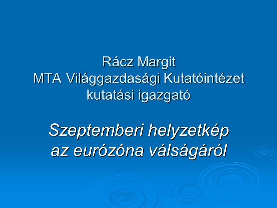 Rácz Margit MTA Világgazdasági Kutatóintézet kutatási igazgató Szeptemberi helyzetkép az eurózóna válságáról