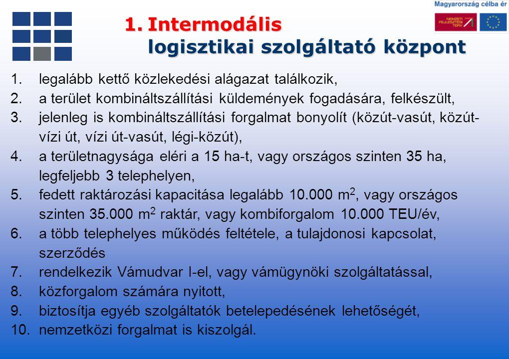 1.Intermodális logisztikai szolgáltató központ 1.legalább kettő közlekedési alágazat találkozik, 2.a terület kombináltszállítási küldemények fogadásár