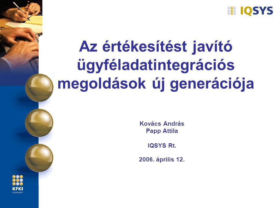 Az értékesítést javító ügyféladatintegrációs megoldások új generációja Kovács András Papp Attila IQSYS Rt. 2006. április 12.