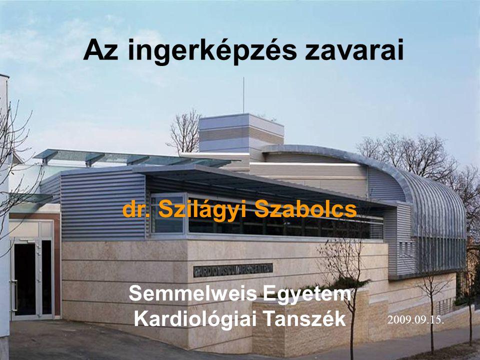 dr. Szilágyi Szabolcs Semmelweis Egyetem Kardiológiai Tanszék Az ingerképzés zavarai 2009.09.15.