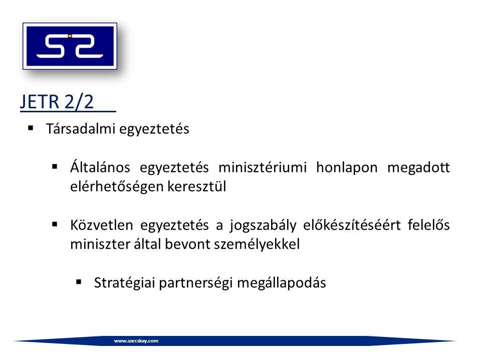 www.szecskay.com JETR 2/2  Társadalmi egyeztetés  Általános egyeztetés minisztériumi honlapon megadott elérhetőségen keresztül  Közvetlen egyeztetés a jogszabály előkészítéséért felelős miniszter által bevont személyekkel  Stratégiai partnerségi megállapodás