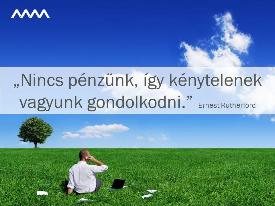 """""""Nincs pénzünk, így kénytelenek vagyunk gondolkodni. Ernest Rutherford"""