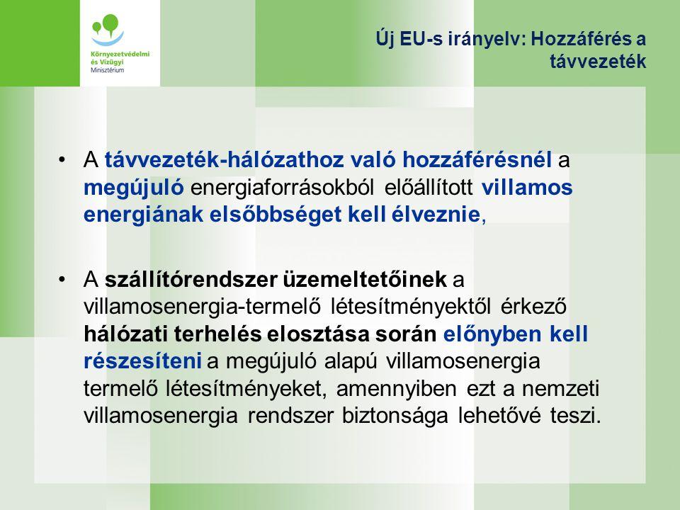 Új EU-s irányelv: Hozzáférés a távvezeték A távvezeték-hálózathoz való hozzáférésnél a megújuló energiaforrásokból előállított villamos energiának elsőbbséget kell élveznie, A szállítórendszer üzemeltetőinek a villamosenergia-termelő létesítményektől érkező hálózati terhelés elosztása során előnyben kell részesíteni a megújuló alapú villamosenergia termelő létesítményeket, amennyiben ezt a nemzeti villamosenergia rendszer biztonsága lehetővé teszi.