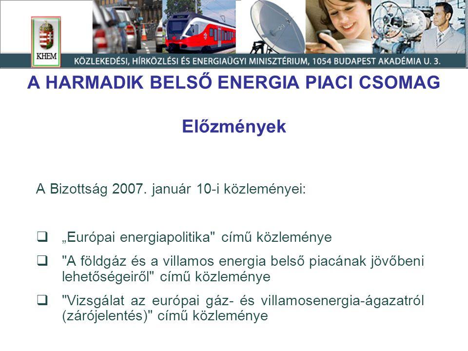 """A HARMADIK BELSŐ ENERGIA PIACI CSOMAG Előzmények A Bizottság 2007. január 10-i közleményei:  """"Európai energiapolitika"""