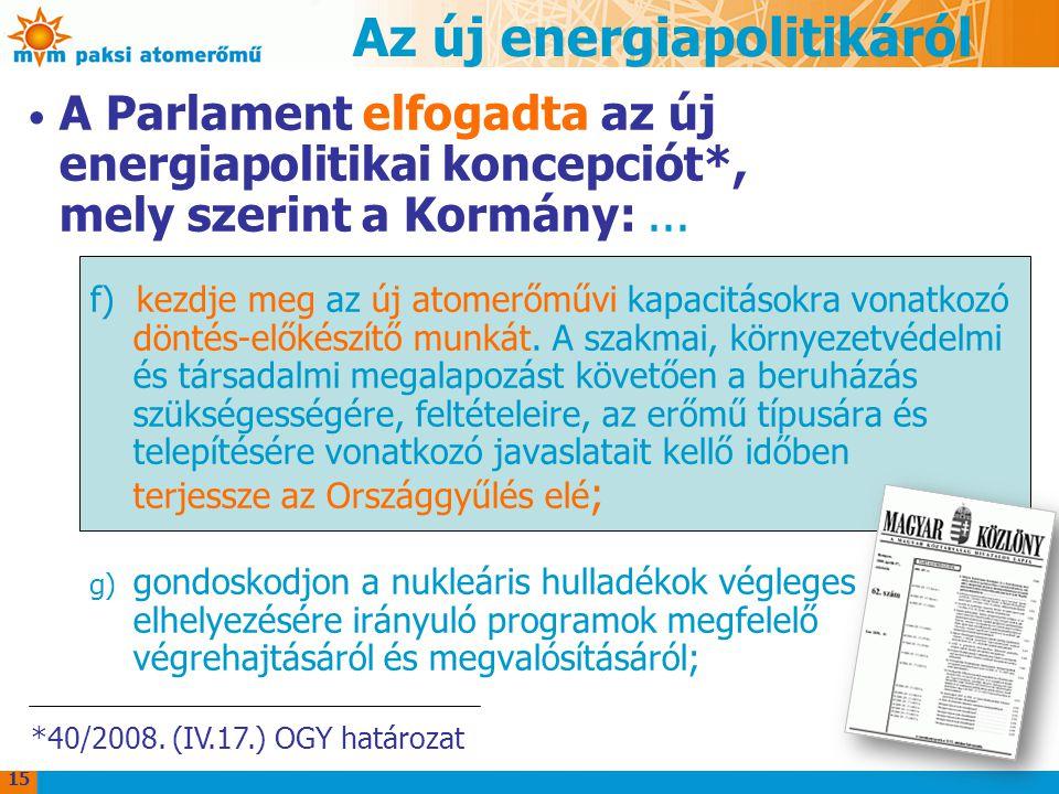 A Parlament elfogadta az új energiapolitikai koncepciót*, mely szerint a Kormány:... f) kezdje meg az új atomerőművi kapacitásokra vonatkozó döntés-el