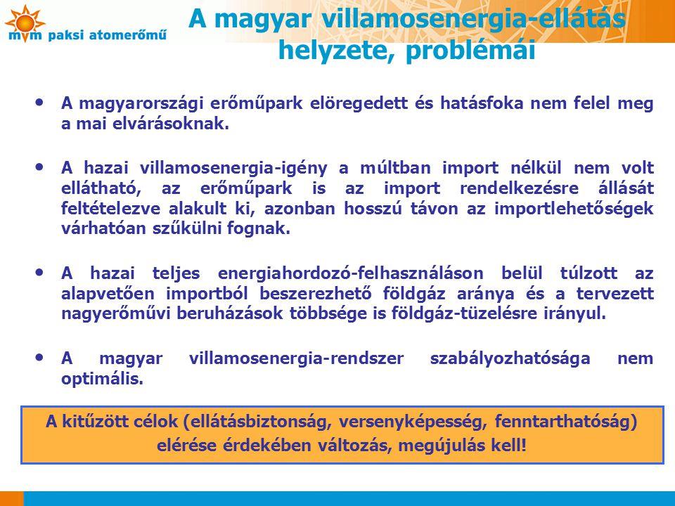 A magyar villamosenergia-ellátás helyzete, problémái A kitűzött célok (ellátásbiztonság, versenyképesség, fenntarthatóság) elérése érdekében változás,