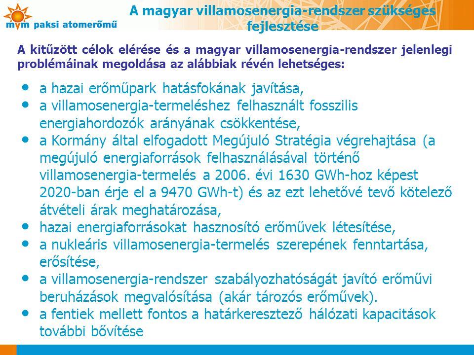 A magyar villamosenergia-rendszer szükséges fejlesztése A kitűzött célok elérése és a magyar villamosenergia-rendszer jelenlegi problémáinak megoldása az alábbiak révén lehetséges: a hazai erőműpark hatásfokának javítása, a villamosenergia-termeléshez felhasznált fosszilis energiahordozók arányának csökkentése, a Kormány által elfogadott Megújuló Stratégia végrehajtása (a megújuló energiaforrások felhasználásával történő villamosenergia-termelés a 2006.