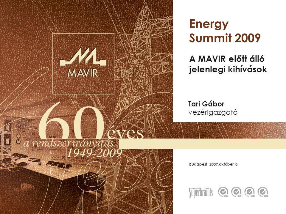 Budapest, 2009.október 8. Energy Summit 2009 A MAVIR előtt álló jelenlegi kihívások Tari Gábor vezérigazgató