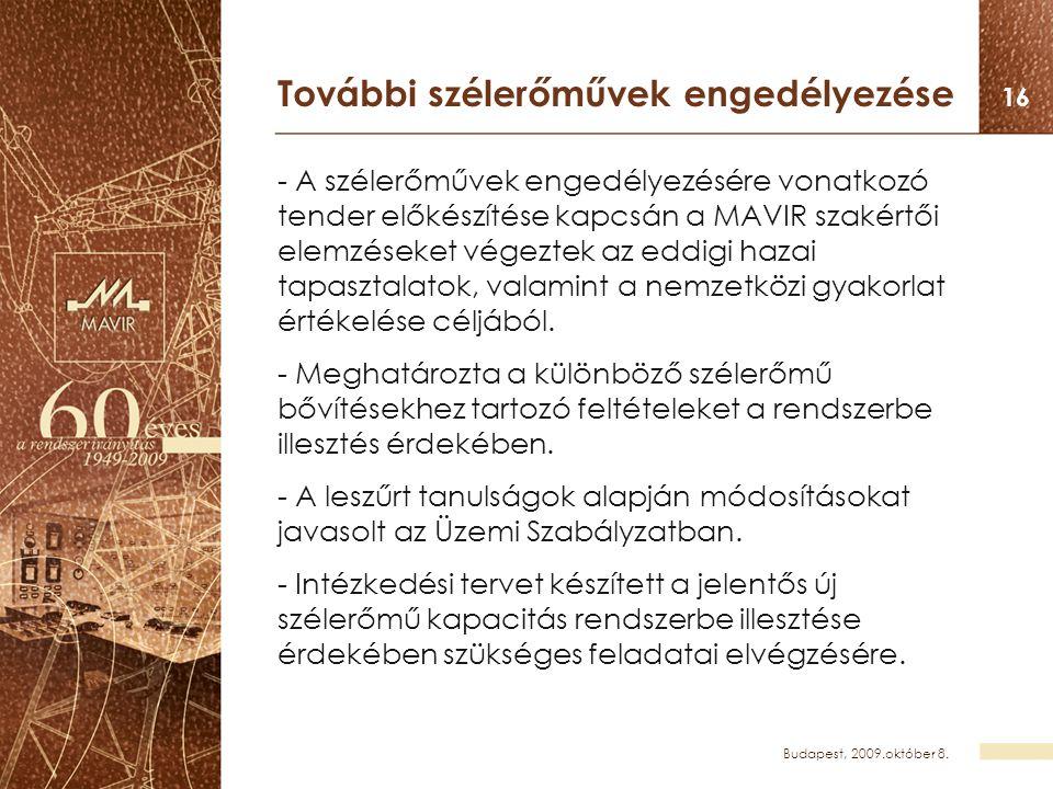 Budapest, 2009.október 8. 16 További szélerőművek engedélyezése - A szélerőművek engedélyezésére vonatkozó tender előkészítése kapcsán a MAVIR szakért
